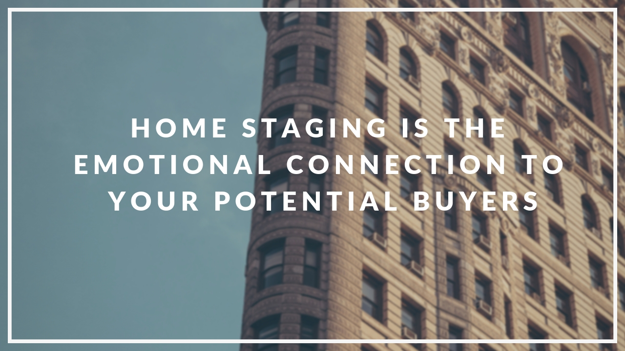 Home Staging is the emotional connection to your potential buyers